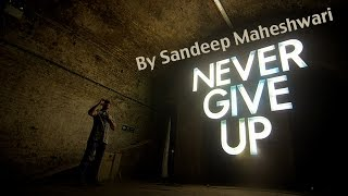 ▶ Never Give Up - By Sandeep Maheshwari I Powerful Motivational Video