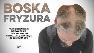 Boska fryzura - Daję Słowo 25 VI 2017 - XII niedziela A