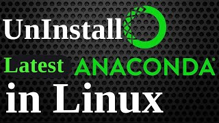 How to Uninstall Anaconda in Linux | Uninstall Anaconda Ubun...