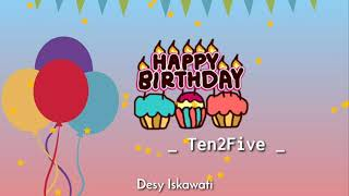 Happy Birthday - Ten2Five | Lirik Lagu Animasi