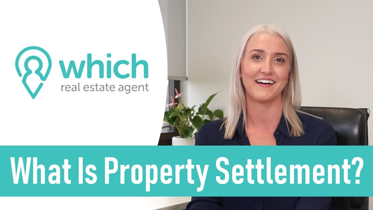 Property Settlement Process Explained - Which Real Estate Agent