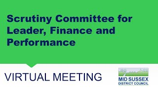 This is a meeting of Mid Sussex District Council's Scrutiny Committee for Leader, Finance & Perfo...