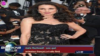 Andie MacDowell : avec quel  animateur français a-t-elle flirté