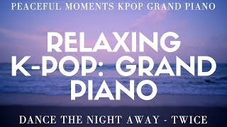 Peaceful Moments K-Pop: Grand Piano - Dance the Night Away (Twice - Piano Cover)