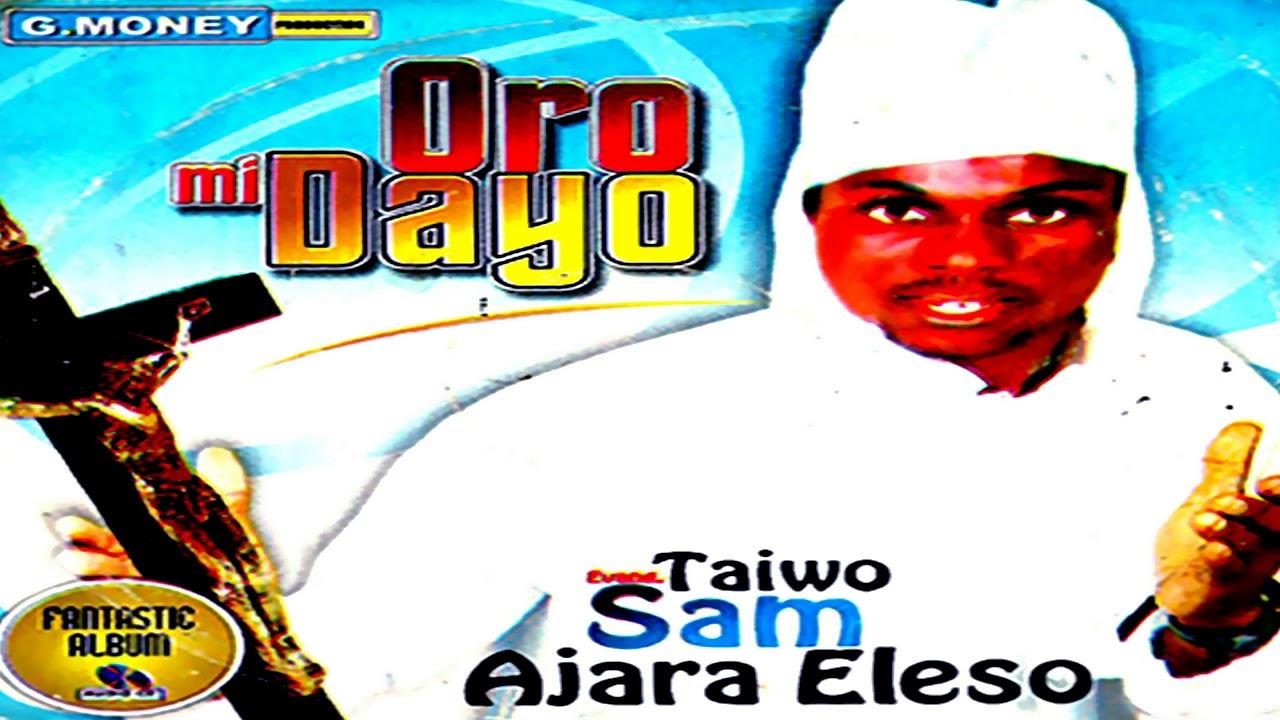 Evang.Tawio Sam Ajara Eleso - Oro Mi Dayo - 2018 Yoruba Fuji Music  New Release this week