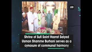 Shrine of Sufi Saint Hazrat Saiyed Usman Shamme Burhani serves as a cynosure of communal harmony