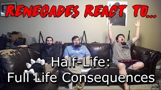 Renegades React to... Half-Life: Full Life Consequences