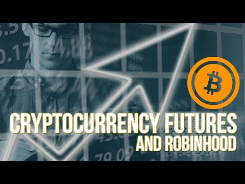 Cryptocurrency Futures and Robinhood, Market Analysis, Bitcoin Futures, Blockchain 2018