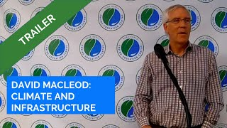 David MacLeod - Climate Change and Infrastructure Trailer