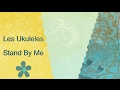 Les Ukuleles - Stand by Me
