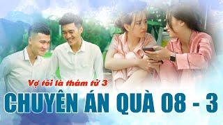 Vợ Tôi Là Thám Tử Phần 3 - CHUYÊN ÁN QUÀ 08 - 3 | Phim Tình Cảm Hài Hước Gãy TV