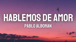 Pablo Alboran - Hablemos De Amor (Letra)