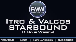 Itro & Valcos - Starbound [1 Hour Version]