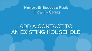 NPSP How-To Series: Add a Contact to an Existing Household