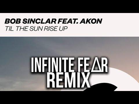 Bob Sinclair & Akon - Till The Sun RIse Up (INFINITE FE∆R Remix)