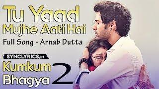TU YAAD Mujhe Aati Hai - Full Song - Arnab Dutta - Kumkum Bhagya 2