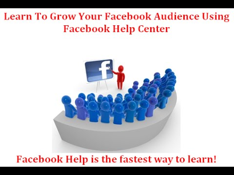 LEARN TO GROW YOUR FACEBOOK AUDIENCE USING FACEBOOK HELP CENTER