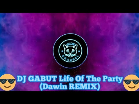DJ GABUT Life Of The Party (Dawin REMIX)