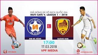 FULL | SHB Đà Nẵng vs Quảng Nam| VÒNG 2 NUTI CAFE V LEAGUE 2018