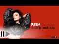 Reea feat Muneer - O sa-ti para rau (Lyric Video)