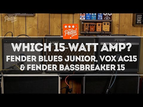 That Pedal Show – Fender Blues Junior, Vox AC15, Fender Bassbreaker 15: Which One Is For You?
