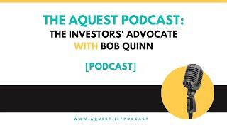 The Aquest Podcast - The Investors' Advocate with Bob Quinn