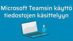 Microsoft Teamsin käyttö tiedostojen käsittelyyn