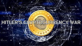 Hitler's Cryptocurrency War: Episode I