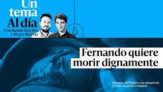 🔈 PODCAST | Un tema al día. Fernando quiere morir dignamente