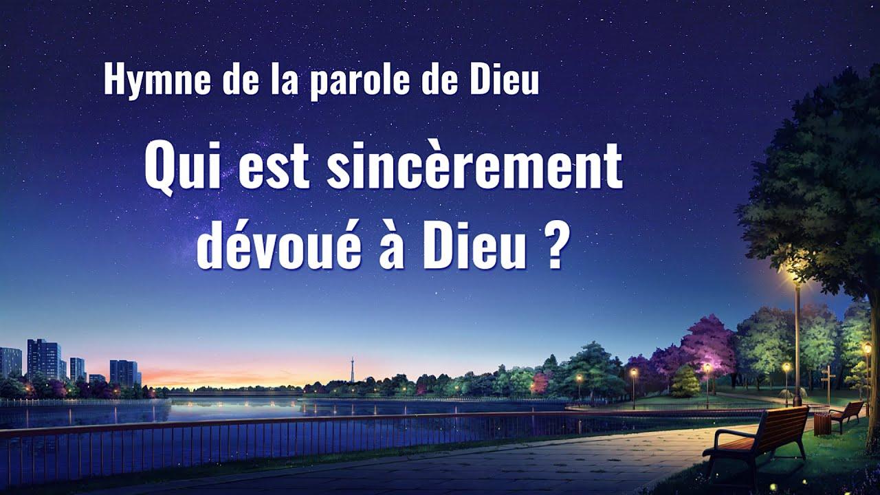 Musique chrétienne en français « Qui est sincèrement dévoué à Dieu ? »