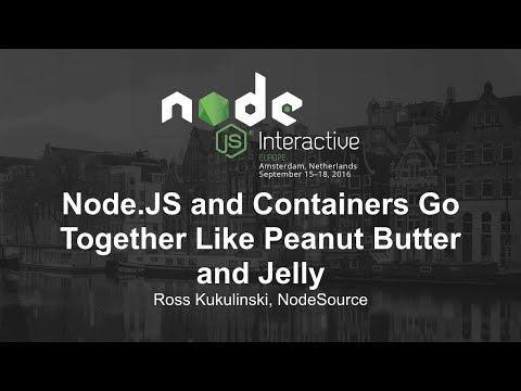 Node.JS and Containers Go Together Like Peanut Butter and Jelly - Ross Kukulinski, NodeSource