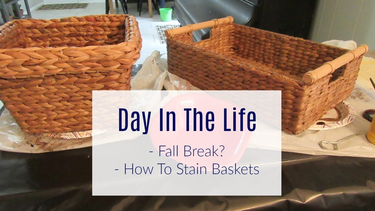 Lazy Day In The Life How To Stain Baskets
