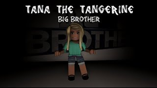 TANA THE TANGERINE // ROBLOX BIG BROTHER
