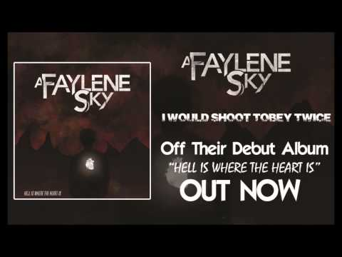A Faylene Sky- I Would Shoot Tobey Twice (NEW SONG 2013!)