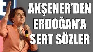 Meral Akşenerden Erdoğana çok sert sözler