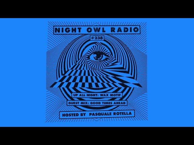 Wax Motif and Good Times Ahead: Night Owl Radio 238