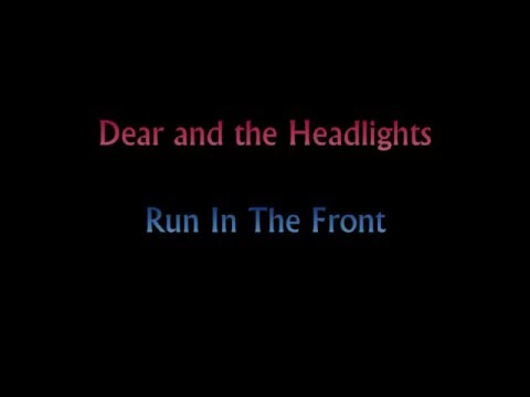 Dear and the Headlights - Run In The Front