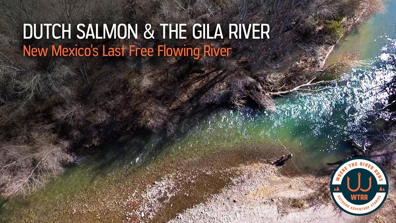 Dutch Salmon & The Gila River - New Mexico's Last Free Flowing River