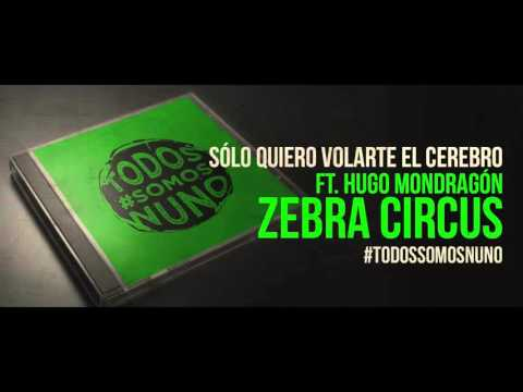 NUNO - Solo quiero volarte el cerebro Ft Hugo Mondragón (Zebra Circus)