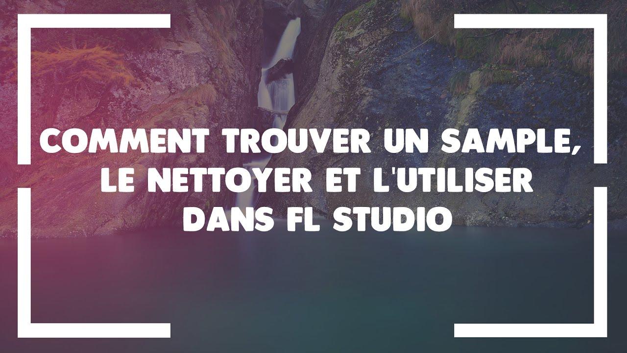 COMMENT TROUVER UN SAMPLE, LE NETTOYER ET L'UTILISER DANS
