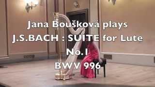 Jana BOUŠKOVÁ plays J. S. BACH : SUITE No.1 BWV 996 for harp (orig.for Lute)