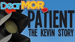 "Dear MOR: ""Patient"" The Kevin Story 05-30-17"
