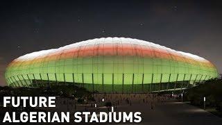Future Algerian Stadiums / الملاعب المستقبلية في الجزائر