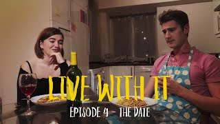 Live With It | Episode 4 - The Date | New Comedy Web-Series