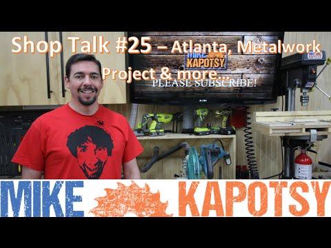 Shop Talk #25 - Atlanta, Metalwork, Shop Project Update and more