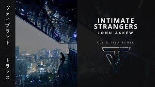 John Askew // Intimate Strangers (Aly & Fila Remix)