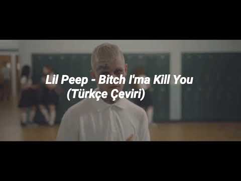 Lil Peep - Bitch I'ma Kill You (Türkçe Çeviri)