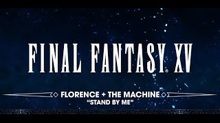 Final Fantasy XV Florence And The Machine Stand By Me Trailer 2016 (adjust version)