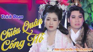 Trích Đoạn Chiêu Quân Cống Hồ - NS Trịnh Ngọc Huyền ft NS Nguyễn Văn Hợp   Trích Đoạn Mới Nhất 2021