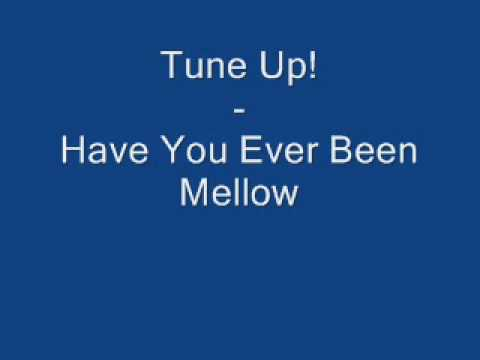 Tune Up! - Have You Ever Been Mellow